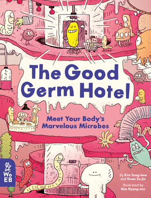 The Good Germ Hotel: Meet Your Body's Marvelous Microbes Cover Image