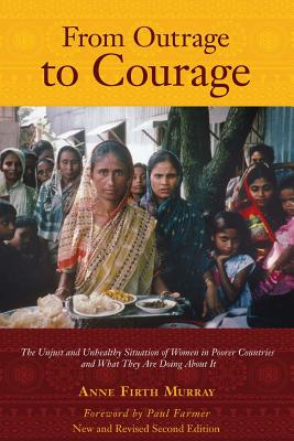 From Outrage to Courage: The Unjust and Unhealthy Situation of Women in Poorer Countries and What They are Doing About It: Second Edition Cover Image
