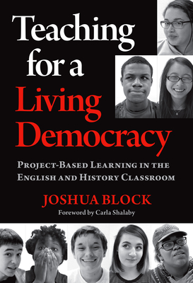Teaching for a Living Democracy: Project-Based Learning in the English and History Classroom Cover Image