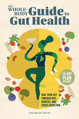 The Whole-Body Guide to Gut Health: Heal Your Gut Through Diet, Exercise, and Stress Reduction Cover Image