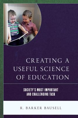Creating a Useful Science of Education: Society's Most Important and Challenging Task Cover Image