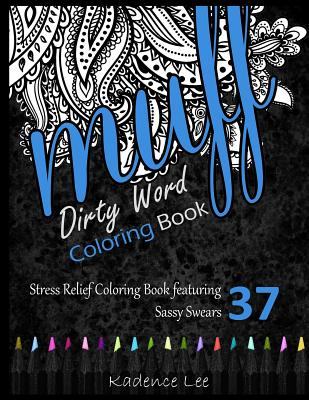 Dirty Word Coloring Book: Stress Relief Coloring Book featuring 37 Sassy Swears Cover Image