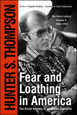 Fear and Loathing in America: The Brutal Odyssey of an Outlaw Journalist Cover Image
