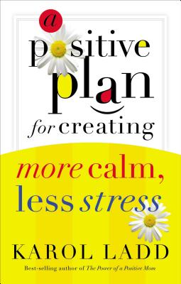 A Positive Plan for Creating More Calm, Less Stress Cover