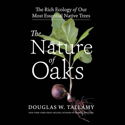 The Nature of Oaks: The Rich Ecology of Our Most Essential Native Trees Cover Image