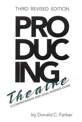 Producing Theatre: A Comprehensive Legal and Business Guide - Third Revised Edition (Limelight) Cover Image