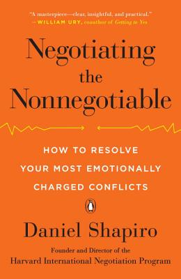 Negotiating the Nonnegotiable: How to Resolve Your Most Emotionally Charged Conflicts Cover Image