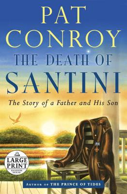 The Death of Santini: The Story of a Father and His Son Cover Image