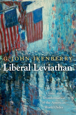 Liberal Leviathan: The Origins, Crisis, and Transformation of the American World Order Cover Image