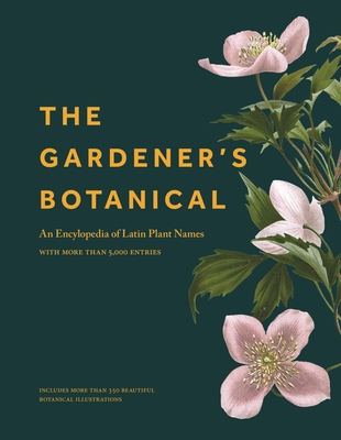 The Gardener's Botanical: An Encyclopedia of Latin Plant Names - With More Than 5,000 Entries Cover Image