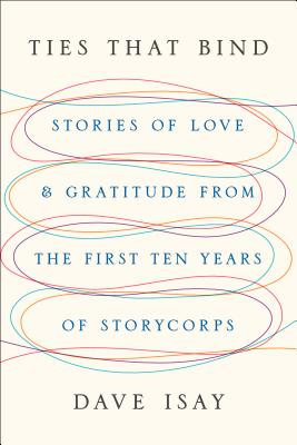 Ties That Bind: Stories of Love and Gratitude from the First Ten Years of StoryCorps Cover Image