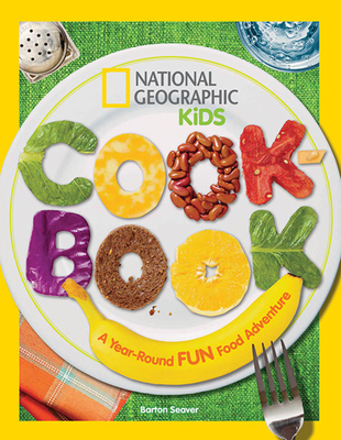 National Geographic Kids Cookbook: A Year-Round Fun Food Adventure Cover Image