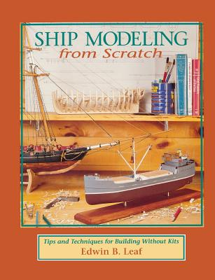 Ship Modeling from Scratch: Tips and Techniques for Building Without Kits Cover Image