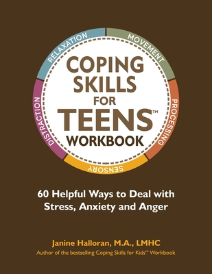 Coping Skills for Teens Workbook: 60 Helpful Ways to Deal with Stress, Anxiety and Anger Cover Image