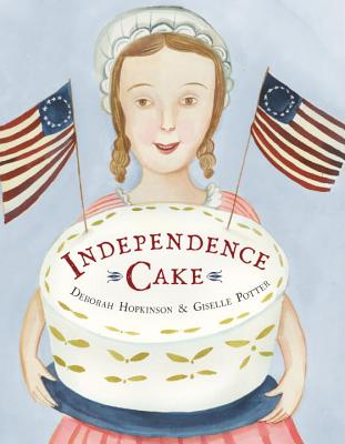 Independence Cake by Deborah Hopkinson & Giselle Potter