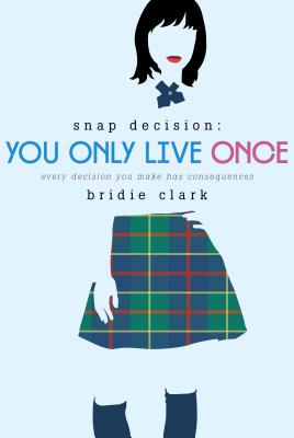 You Only Live Once: Every Decision You Make Has Consequences (Snap Decision #2) Cover Image
