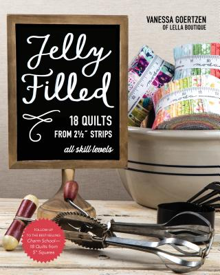 Jelly Filled--18 Quilts from 2 1/2'' Strips: All Skill Levels Cover Image