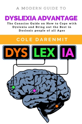 Dyslexia Advantage: The Conscise Guide on How to Cope with Dyslexia and Bring out the best in Dyslexic people of all ages Cover Image