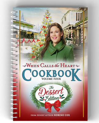 When Calls the Heart Cookbook Volume Four: The Dessert Edition Cover Image