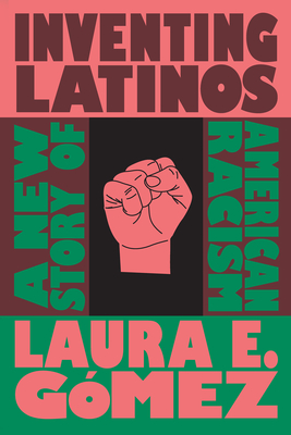 Inventing Latinos: A New Story of American Racism Cover Image