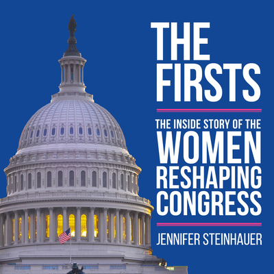 The Firsts: The Inside Story of the Women Reshaping Congress Cover Image