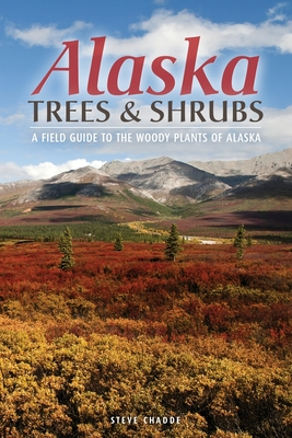 Alaska Trees and Shrubs: A Field Guide to the Woody Plants of Alaska Cover Image