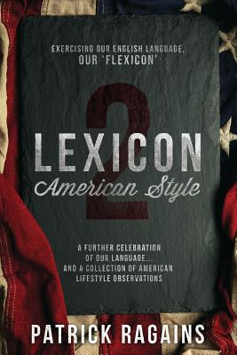 Lexicon: American Style 2: Exercising Our English Language, Our 'Flexicon' Cover Image