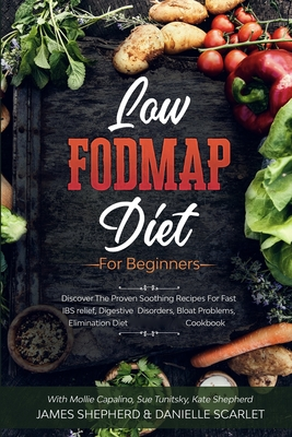 Low Fodmap Diet: For Beginners - Discover The Proven Soothing Recipes For Fast IBS relief, Digestive Disorders, Bloat Problems, Elimina Cover Image