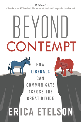 Beyond Contempt: How Liberals Can Communicate Across the Great Divide Cover Image