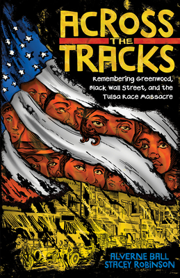 Across the Tracks: Remembering Greenwood, Black Wall Street, and the Tulsa Race Massacre Cover Image