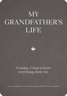 My Grandfather's Life: Grandpa, I want to know everything about you. Give to Your Grandfather to Fill in with His Memories and Return to You as a Keepsake (Creative Keepsakes #12) Cover Image