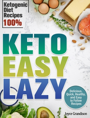 Keto Easy Lazy: Delicious, Quick, Healthy, and Easy to Follow Recipes (Ketogenic Diet Recipes 100%) Cover Image