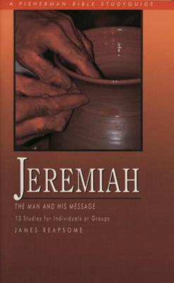 Jeremiah: The Man and His Message; 13 Studies for Individuals or Groups Cover Image