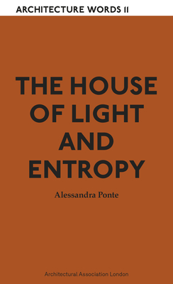 The House of Light and Entropy: Architecture Words 11 Cover Image