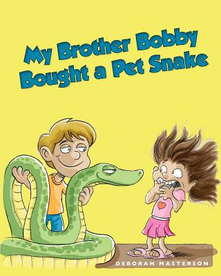 MY BROTHER BOUGHT A PET SNAKE by Deborah Masterson