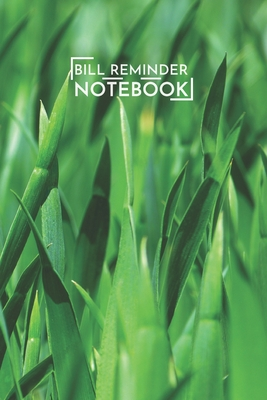 Bill Reminder Notebook: Green Grass Nature Plants Bill Organizer Notebook 6x9 Inches 100 Pages Bill Reminder Notebook Cover Image