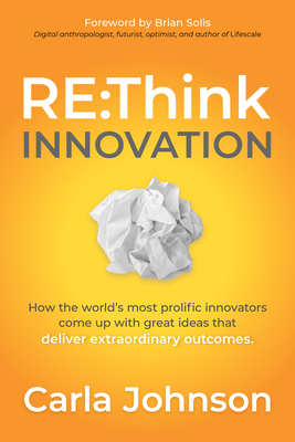 RE: Think Innovation: How the World's Most Prolific Innovators Come Up with Great Ideas That Deliver Extraordinary Outcomes Cover Image