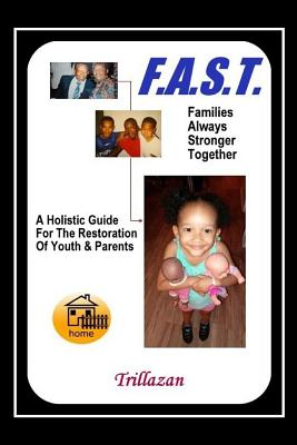 F.A.S.T. - Families Always Stronger Together: A Holistic Guide For The Restoration Of Youth And Parents Cover Image