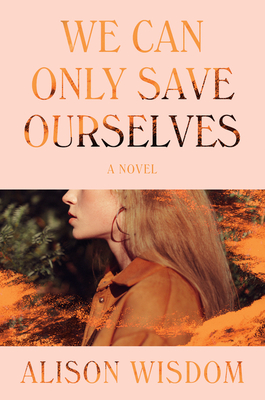 We Can Only Save Ourselves: A Novel Cover Image