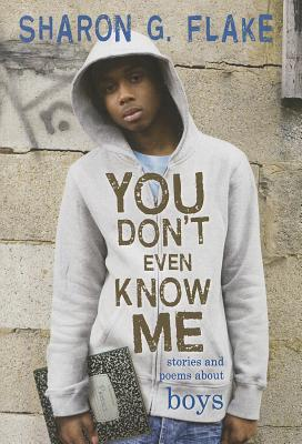 You Don't Even Know Me: Stories and Poems About Boys Cover Image