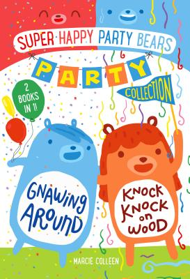 Super Happy Party Bears Party Collection #1: Gnawing Around and Knock Knock on Wood Cover Image