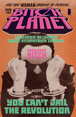 Bitch Planet, Volume 2: President Bitch Cover Image