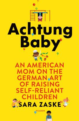 Achtung Baby: An American Mom on the German Art of Raising Self-Reliant Children Cover Image