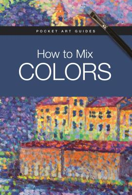 How to Mix Colors (Pocket Art Guides) Cover Image