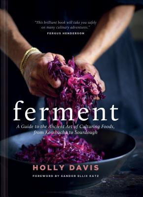 Ferment: A Guide to the Ancient Art of Culturing Foods, from Kombucha to Sourdough (Fermented Foods Cookbooks, Food Preservation, Fermenting Recipes) Cover Image