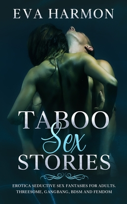 Taboo Sex Stories: Erotica Seductive Sex Fantasies for Adults. Threesome, GangBang, BDSM and Femdom Cover Image