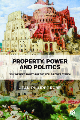Property, Power and Politics: Why We Need to Rethink the World Power System Cover Image