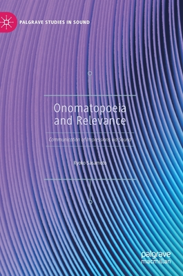 Onomatopoeia and Relevance: Communication of Impressions Via Sound (Palgrave Studies in Sound) Cover Image