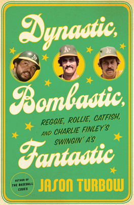 Dynastic, Bombastic, Fantastic: Reggie, Rollie, Catfish, and Charlie Finley's Swingin' A's Cover Image