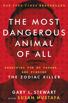 The Most Dangerous Animal of All: Searching for My Father . . . and Finding the Zodiac Killer Cover Image
